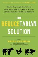The reducetarian solution : how the surprisingly simple act of reducing the amount of meat in your diet can transform your health and the planet  Cover Image