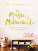 The magic of motherhood : the good stuff, the hard stuff, and everything in between  Cover Image