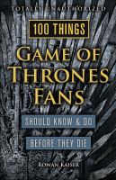 100 things Game of thrones fans should know & do before they die Book cover
