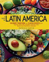 A taste of Latin America : culinary traditions and classic recipes from Argentina, Brazil, Chile, Colombia, Costa Rica, Cuba, Mexico, Peru, Puerto Rico & Venezuela Book cover