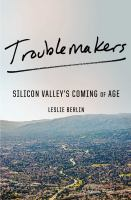 Troublemakers : Silicon Valley's coming of age  Cover Image