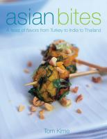 Asian bites : a feast of flavors from Turkey to India to Japan  Cover Image