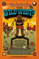 Which way to the Wild West? : everything your schoolbooks didn't tell you about America's westward expanion Book cover