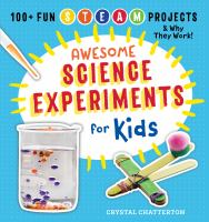 Awesome science experiments for kids : 100+ fun STEAM projects and why they work  Cover Image