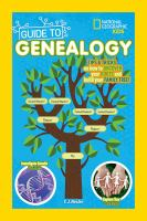 National Geographic kids guide to genealogy : tips & tricks on how to uncover your roots and build your family tree! Book cover