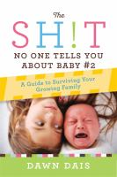 The sh!t no one tells you about baby #2 : a guide to surviving your growing family  Cover Image