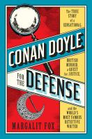 Conan Doyle for the defense : the true story of a sensational British murder, a quest for justice, and the world's most famous detective writer  Cover Image
