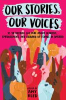 Our stories, our voices : 21 YA authors get real about injustice, empowerment, and growing up female in America Book cover