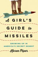 A girl's guide to missiles : growing up in America's secret desert  Cover Image