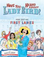 Have you heard about Lady Bird? : poems about our first ladies  Cover Image