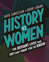 History vs women : the defiant lives that they don't want you to know Book cover