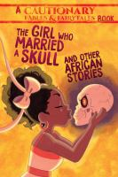 The girl who married a skull and other African stories : a cautionary fables + fairytales book. Cover Image