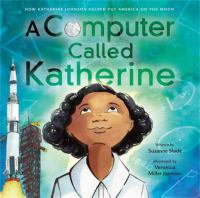 A computer called Katherine : how Katherine Johnson helped put America on the moon Book cover