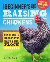 The beginner's guide to raising chickens : how to raise a happy backyard flock Book cover