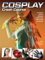 Cosplay crash course : a complete guide to designing cosplay wigs, makeup and accessories Book cover