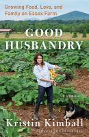 Good husbandry : a memoir : growing food, love, and family on Essex Farm Book cover