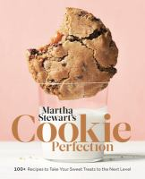 Martha Stewart's cookie perfection : 100+ recipes to take your sweet treats to the next level  Cover Image