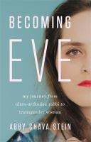 Becoming Eve : my journey from ultra-Orthodox rabbi to transgender woman  Cover Image