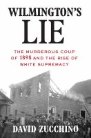 Wilmington's lie : the murderous coup of 1898 and the rise of white supremacy Book cover