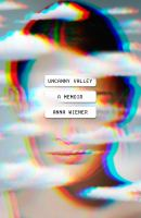 Uncanny valley : a memoir  Cover Image