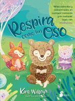 Respira como un oso : niños calmados y concentrados, en cualquier momento y en cualquier lugar, con mindfulness Book cover