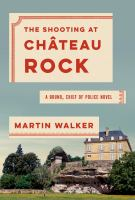 The shooting at Château Rock : a Bruno, Chief of Police novel  Cover Image