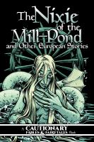Nixie of the mill-pond and other European stories : a cautionary fables & fairytales book Book cover