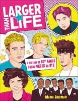 Larger than life : a history of boy bands from NKOTB to BTS  Cover Image
