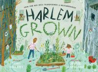 Harlem Grown : how one big idea transformed a neighborhood  Cover Image
