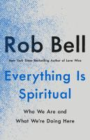 Everything is spiritual : who we are and what we're doing here Book cover