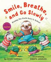 Smile, breathe, and go slowly : Slumby the sloth goes to school  Cover Image