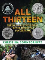 All thirteen : the incredible cave rescue of the Thai boys' soccer team Book cover