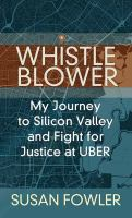 Whistleblower : my journey to Silicon Valley and fight for justice at Uber  Cover Image