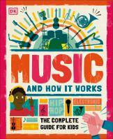 Music and how it works : the complete guide for kids  Cover Image