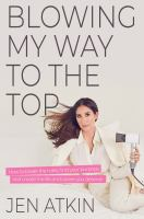 Blowing my way to the top : how to break the rules, find your purpose, and create the life and career you deserve  Cover Image