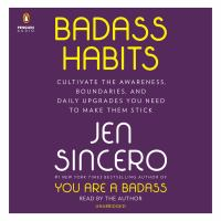 Badass habits : cultivate the awareness, boundaries, and daily upgrades you need to make them stick  Cover Image