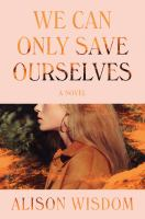 We can only save ourselves : a novel Book cover