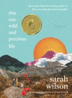 This one wild and precious life : the path back to connection in a fractured world  Cover Image