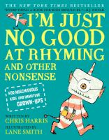 I'm just no good at rhyming : and other nonsense for mischievous kids and immature grown-ups  Cover Image