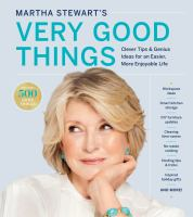 Martha Stewart's very good things : clever tips & genius ideas for an easier, more enjoyable life Book cover