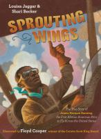 Sprouting wings : the true story of James Herman Banning, the first African American pilot to fly across the United States Book cover