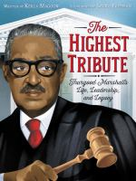 The highest tribute : Thurgood Marshall's life, leadership, and legacy / written by Kekla Magoon ; illustrated by Laura Freeman Book cover