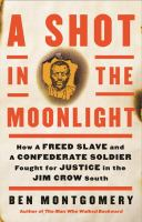 A shot in the moonlight : how a freed slave and a Confederate soldier fought for justice in the Jim Crow south Book cover