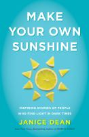 Make your own sunshine : inspiring stories of people who find light in dark times Book cover