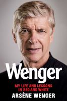 Wenger : my life and lessons in red and white  Cover Image