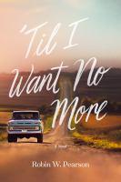 'Til I want no more : a novel  Cover Image