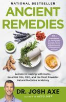Ancient remedies : secrets to healing with herbs, essential oils, CBD, and the most poerful natural medicine in history  Cover Image