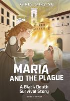 Maria and the plague : a Black Death survival story  Cover Image
