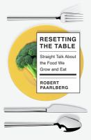Resetting the table : straight talk about the food we grow and eat  Cover Image