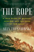 The rope : a true story of murder, heroism, and the dawn of the NAACP Book cover